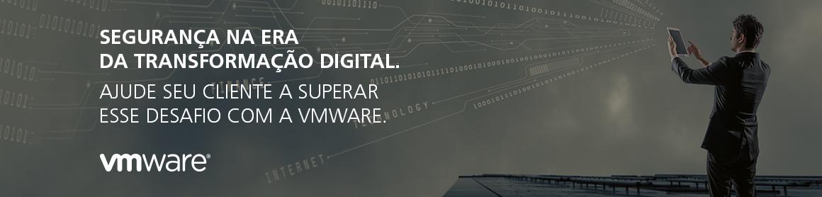 Segurança na Era da Transformação Digital. Ajude seu cliente a superar esse desafio com a VMware.