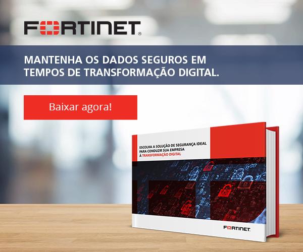 Mantenha os dados seguros em tempos de Transformação Digital - Fortinet